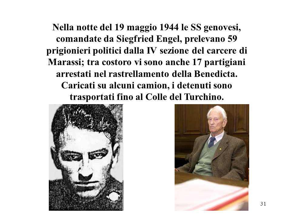 Nella notte del 19 maggio 1944 le SS genovesi, comandate da Siegfried Engel, prelevano 59 prigionieri politici dalla IV sezione del carcere di Marassi; tra costoro vi sono anche 17 partigiani arrestati nel rastrellamento della Benedicta.
