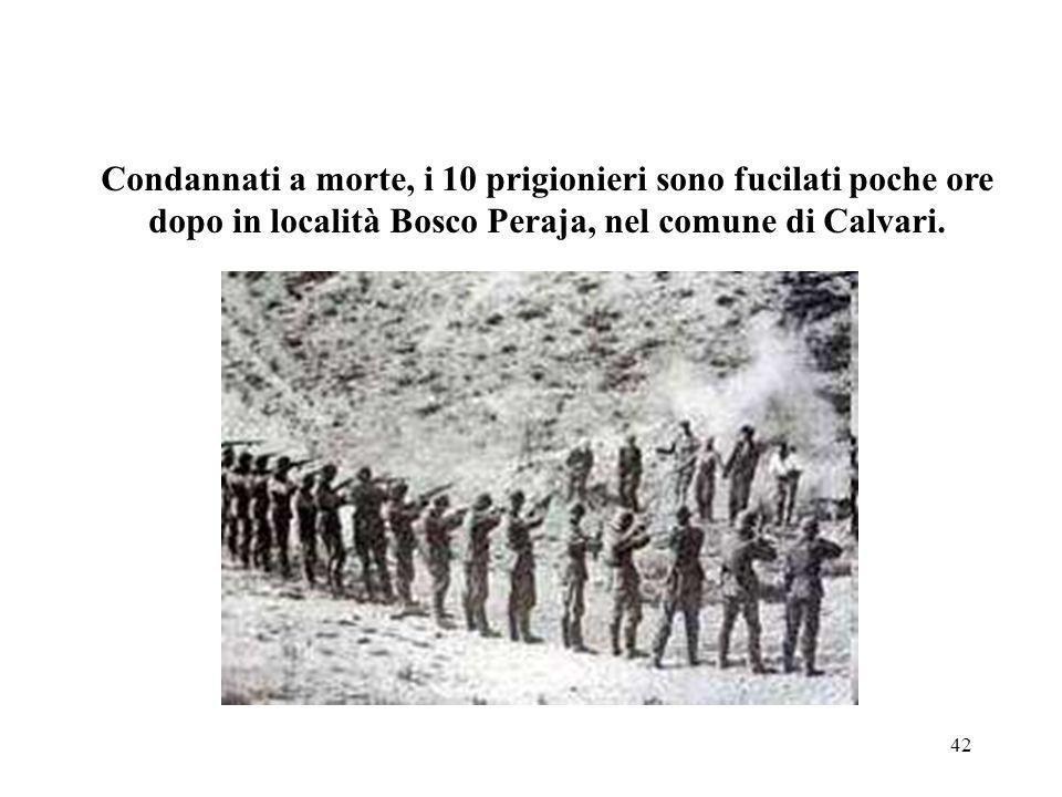 Condannati a morte, i 10 prigionieri sono fucilati poche ore dopo in località Bosco Peraja, nel comune di Calvari.