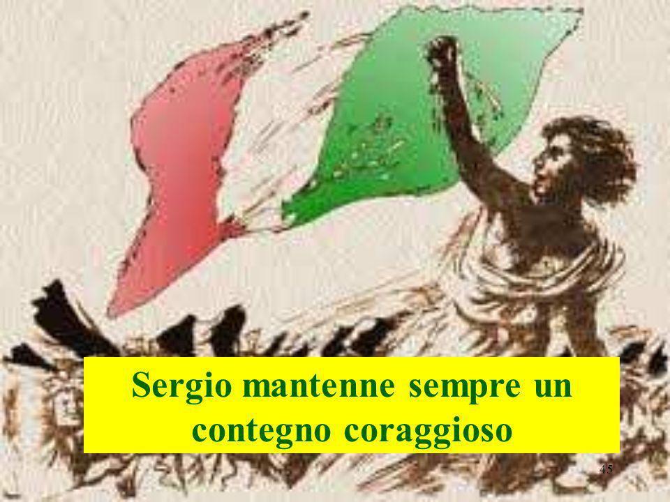 Sergio mantenne sempre un contegno coraggioso