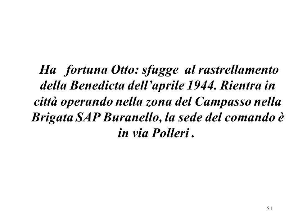 Ha fortuna Otto: sfugge al rastrellamento della Benedicta dell'aprile 1944.