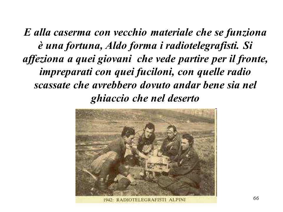 E alla caserma con vecchio materiale che se funziona è una fortuna, Aldo forma i radiotelegrafisti.