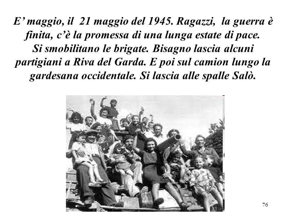E' maggio, il 21 maggio del 1945. Ragazzi, la guerra è finita, c'è la promessa di una lunga estate di pace.