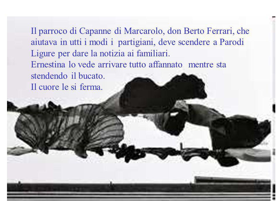 Il parroco di Capanne di Marcarolo, don Berto Ferrari, che aiutava in utti i modi i partigiani, deve scendere a Parodi Ligure per dare la notizia ai familiari.