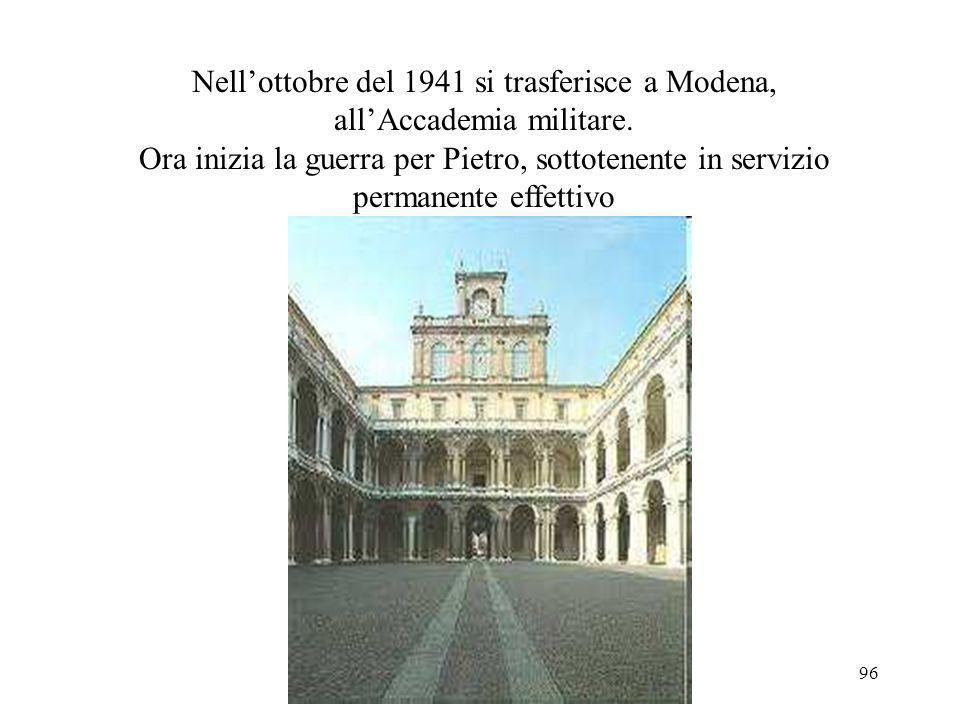 Nell'ottobre del 1941 si trasferisce a Modena, all'Accademia militare.