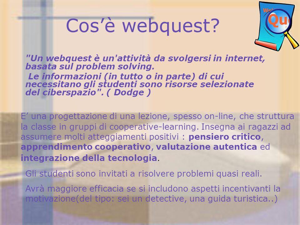 Cos'è webquest Un webquest è un attività da svolgersi in internet, basata sul problem solving.