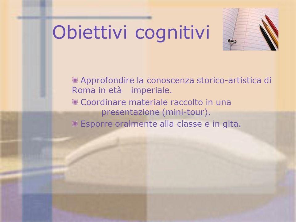 Obiettivi cognitivi Approfondire la conoscenza storico-artistica di Roma in età imperiale.