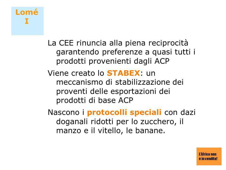 Lomé I La CEE rinuncia alla piena reciprocità garantendo preferenze a quasi tutti i prodotti provenienti dagli ACP.