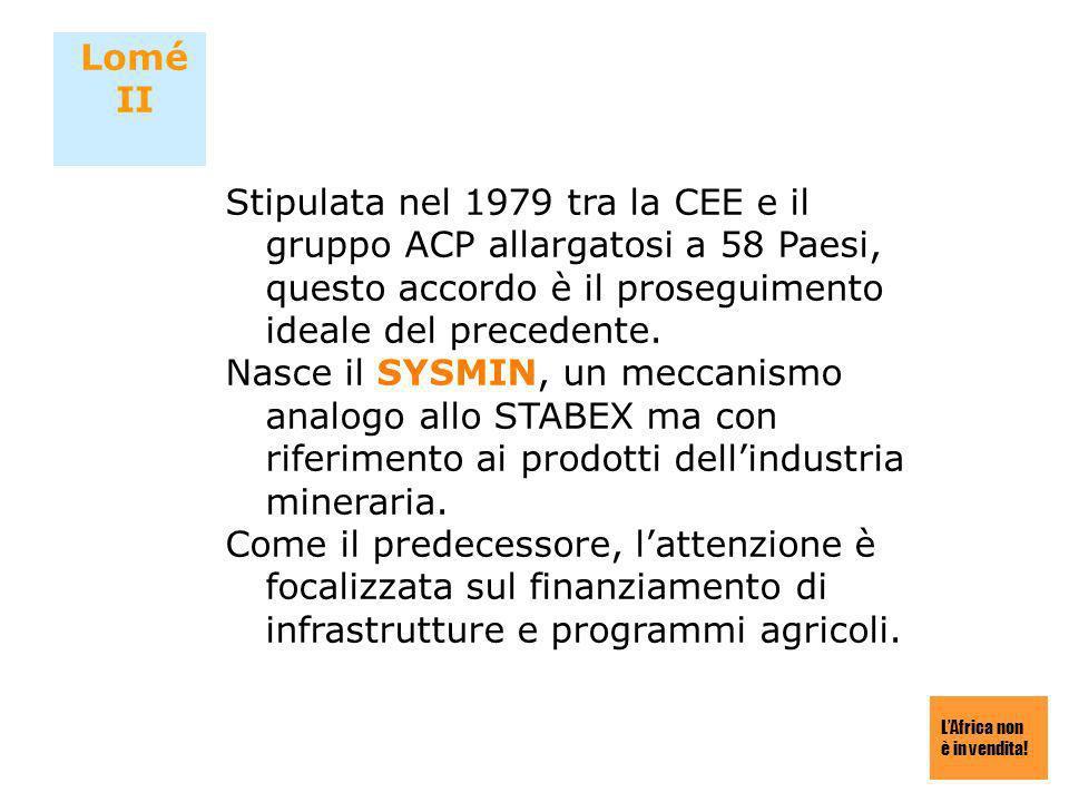 Lomé II Stipulata nel 1979 tra la CEE e il gruppo ACP allargatosi a 58 Paesi, questo accordo è il proseguimento ideale del precedente.