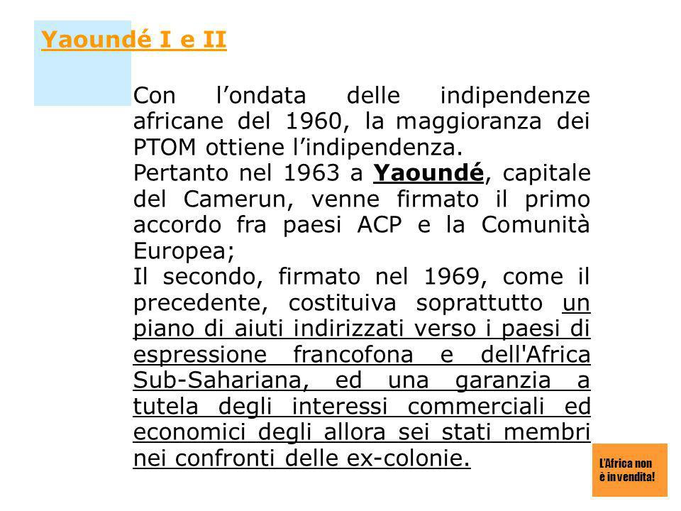 Yaoundé I e II Con l'ondata delle indipendenze africane del 1960, la maggioranza dei PTOM ottiene l'indipendenza.