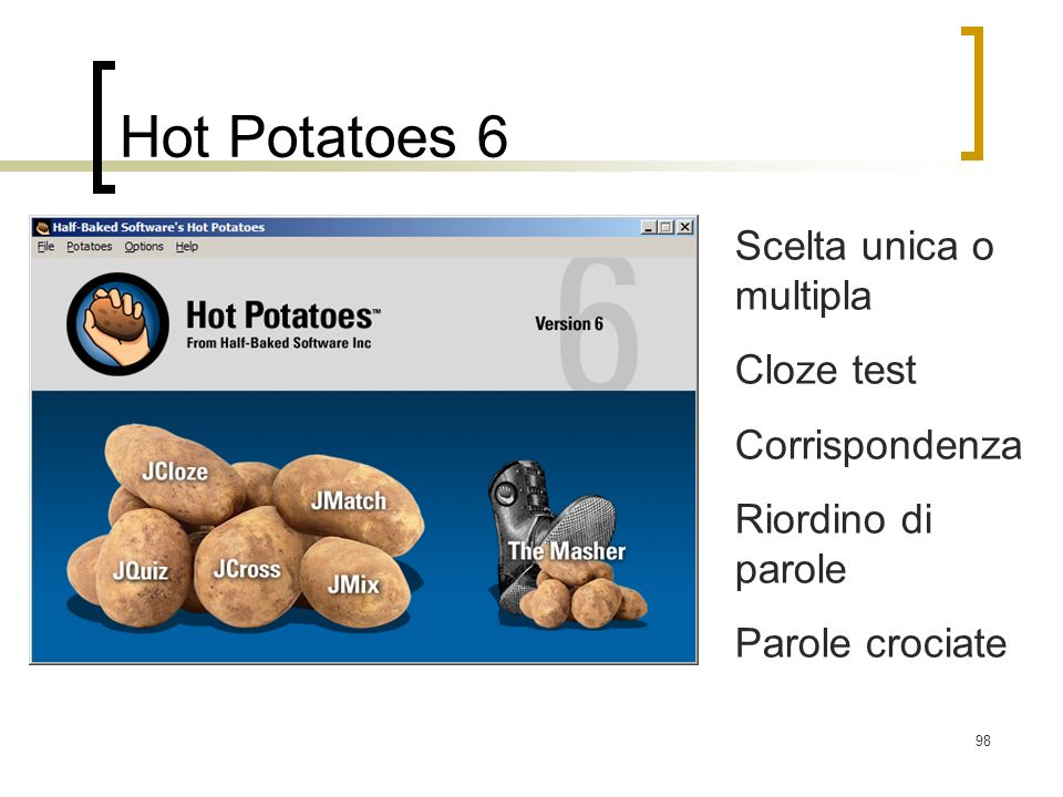 Hot Potatoes 6 Scelta unica o multipla Cloze test Corrispondenza