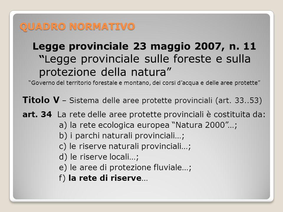 QUADRO NORMATIVO Legge provinciale 23 maggio 2007, n. 11 Legge provinciale sulle foreste e sulla protezione della natura