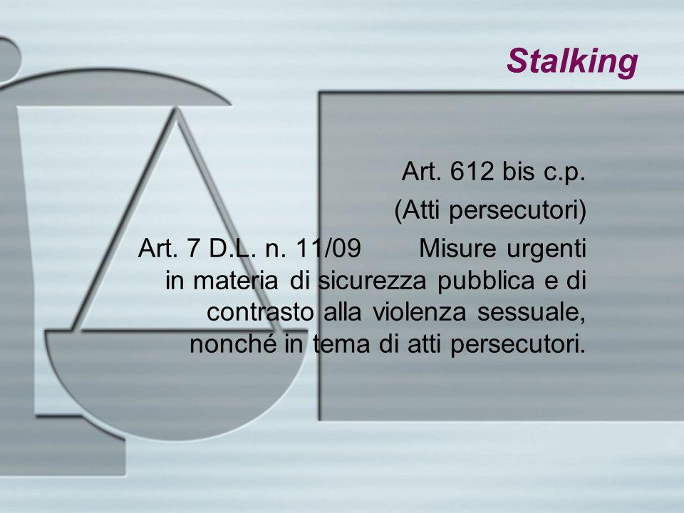 Stalking Art. 612 bis c.p. (Atti persecutori)