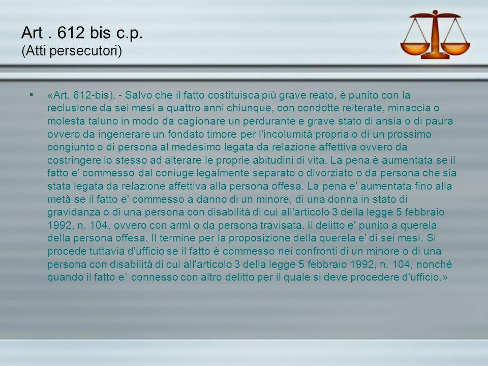 Art . 612 bis c.p. (Atti persecutori)