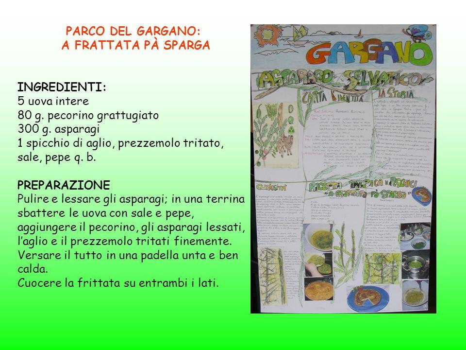PARCO DEL GARGANO:A FRATTATA PÀ SPARGA. INGREDIENTI: 5 uova intere. 80 g. pecorino grattugiato. 300 g. asparagi.