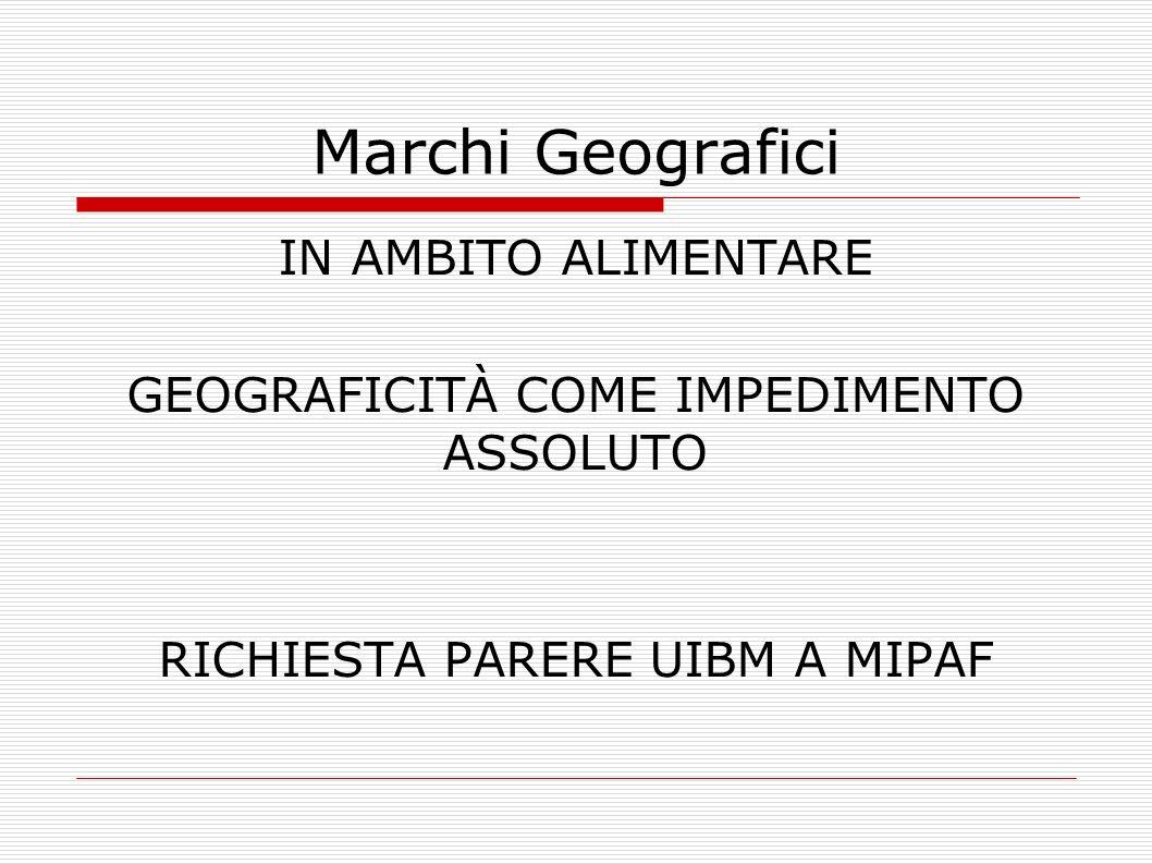 Marchi GeograficiIN AMBITO ALIMENTARE GEOGRAFICITÀ COME IMPEDIMENTO ASSOLUTO RICHIESTA PARERE UIBM A MIPAF