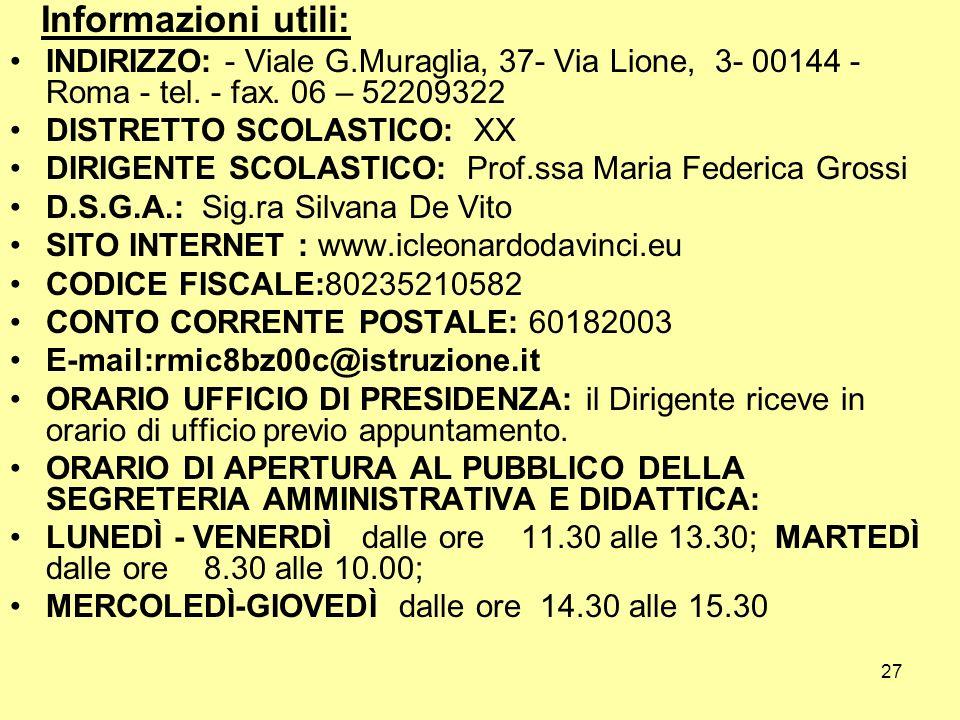 Informazioni utili: INDIRIZZO: - Viale G.Muraglia, 37- Via Lione, 3- 00144 - Roma - tel. - fax. 06 – 52209322.