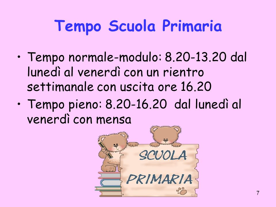Tempo Scuola Primaria Tempo normale-modulo: 8.20-13.20 dal lunedì al venerdì con un rientro settimanale con uscita ore 16.20.
