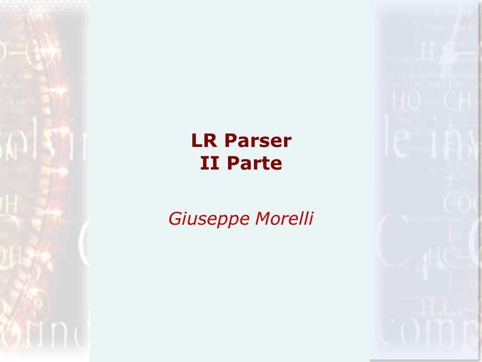LR Parser II Parte Giuseppe Morelli