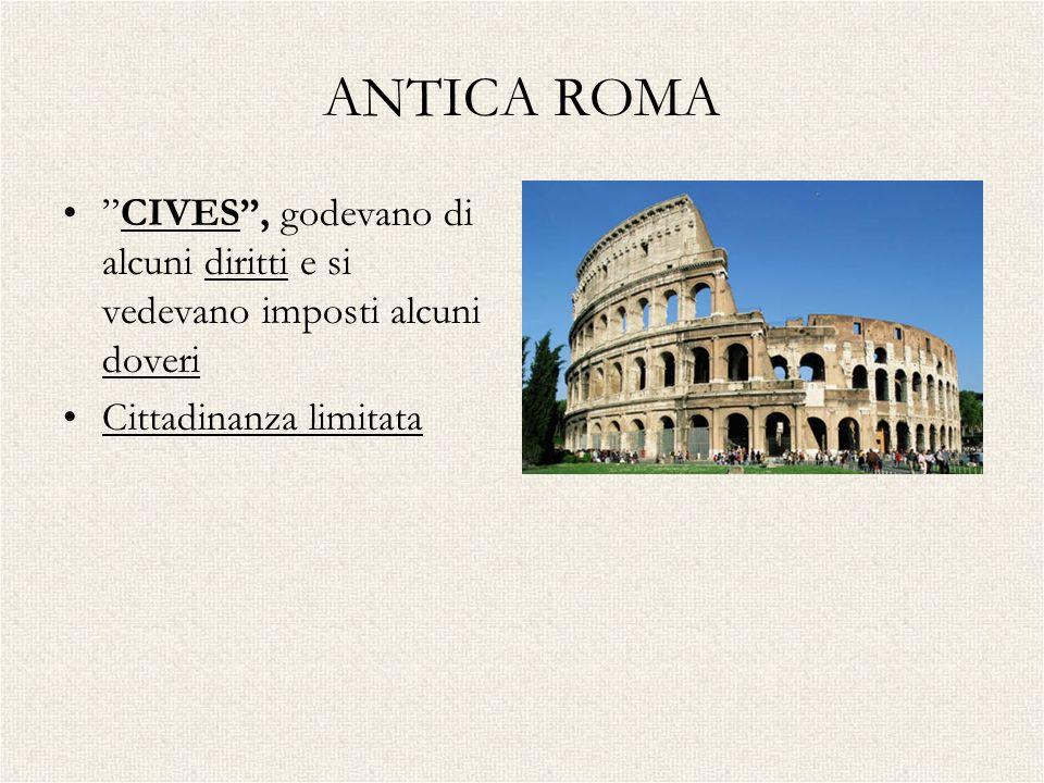 ANTICA ROMA CIVES , godevano di alcuni diritti e si vedevano imposti alcuni doveri. Cittadinanza limitata.