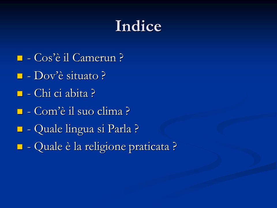 Indice - Cos'è il Camerun - Dov'è situato - Chi ci abita