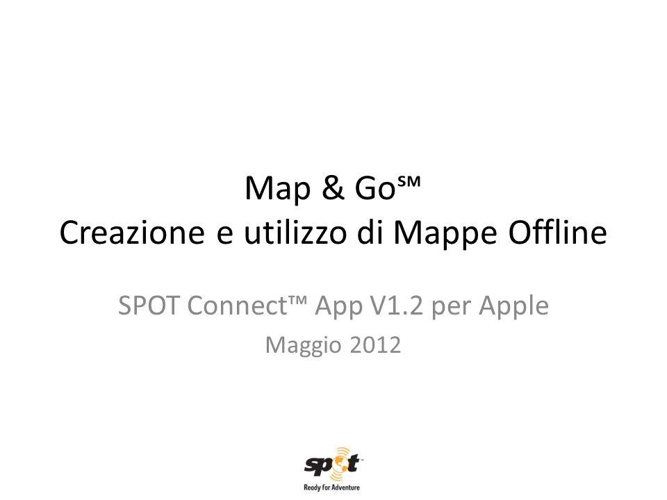 Map & Go℠ Creazione e utilizzo di Mappe Offline