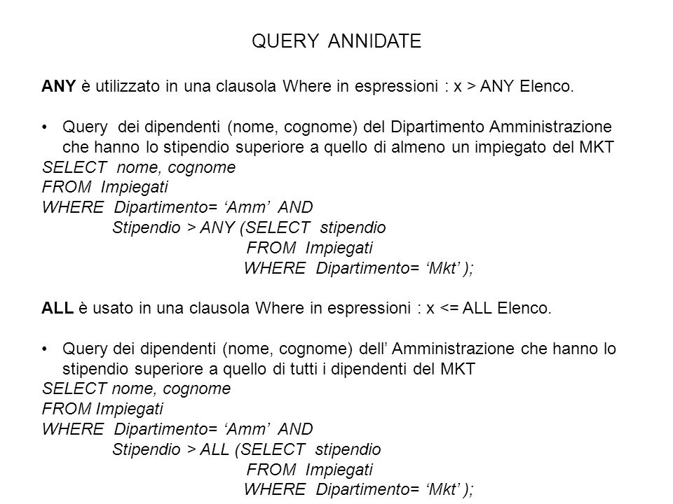 QUERY ANNIDATE ANY è utilizzato in una clausola Where in espressioni : x > ANY Elenco.