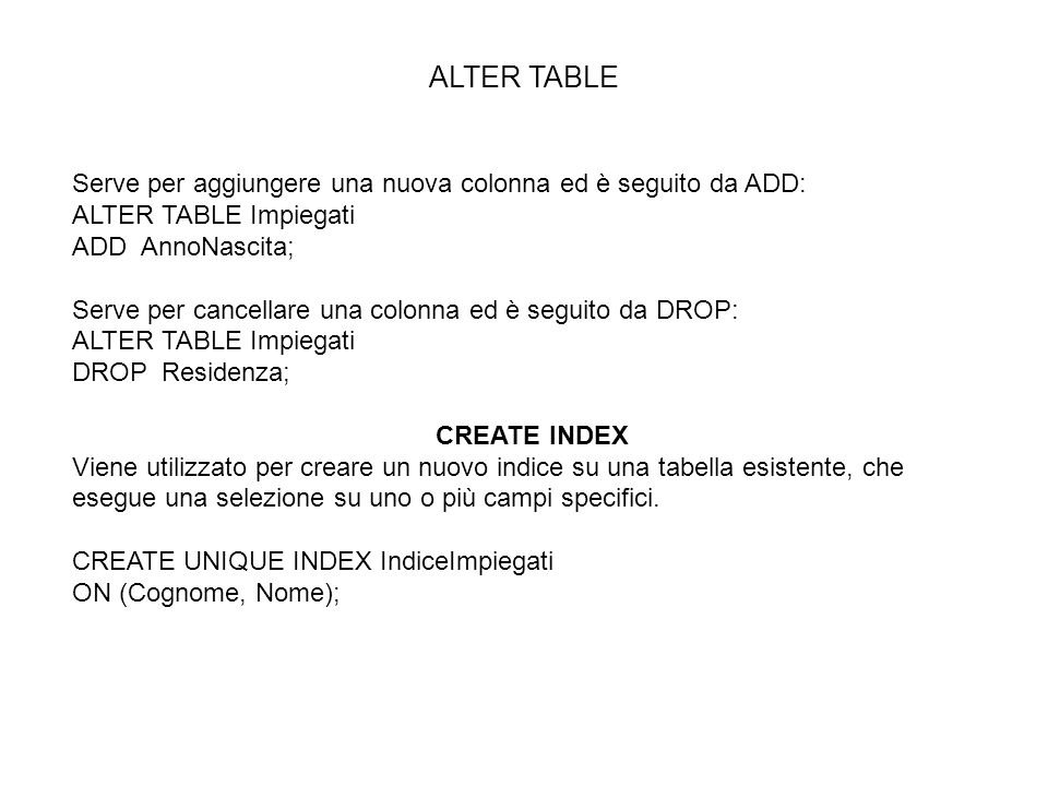 ALTER TABLE Serve per aggiungere una nuova colonna ed è seguito da ADD: ALTER TABLE Impiegati. ADD AnnoNascita;