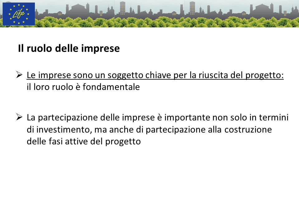 Il ruolo delle impreseLe imprese sono un soggetto chiave per la riuscita del progetto: il loro ruolo è fondamentale.