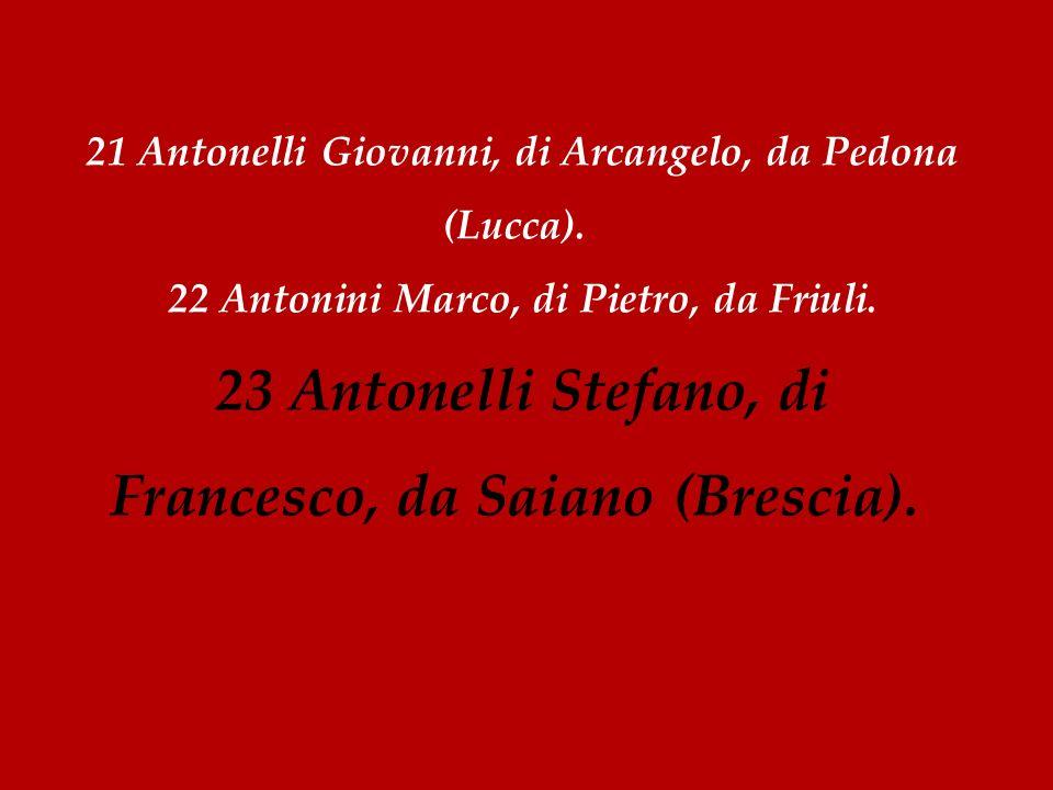 23 Antonelli Stefano, di Francesco, da Saiano (Brescia).