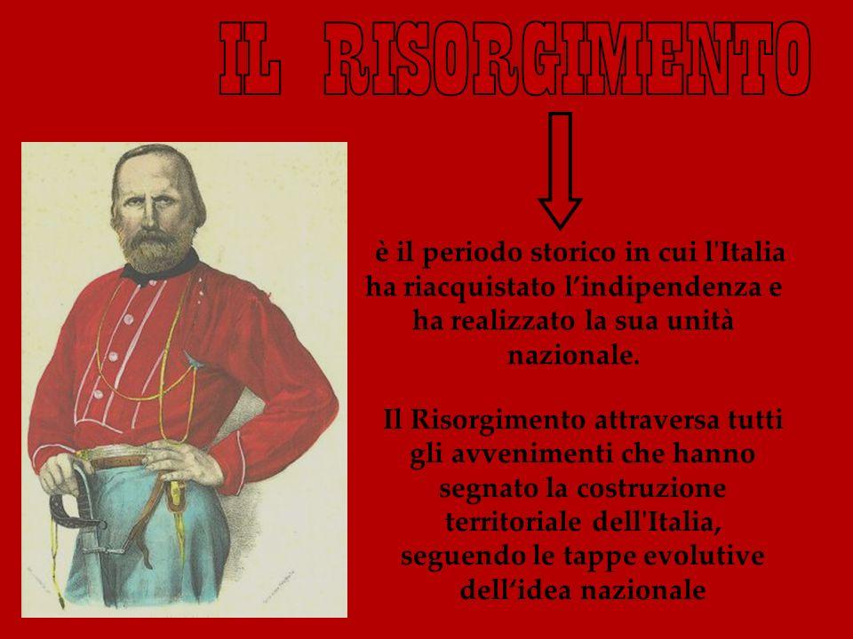 è il periodo storico in cui l Italia ha riacquistato l'indipendenza e ha realizzato la sua unità nazionale.