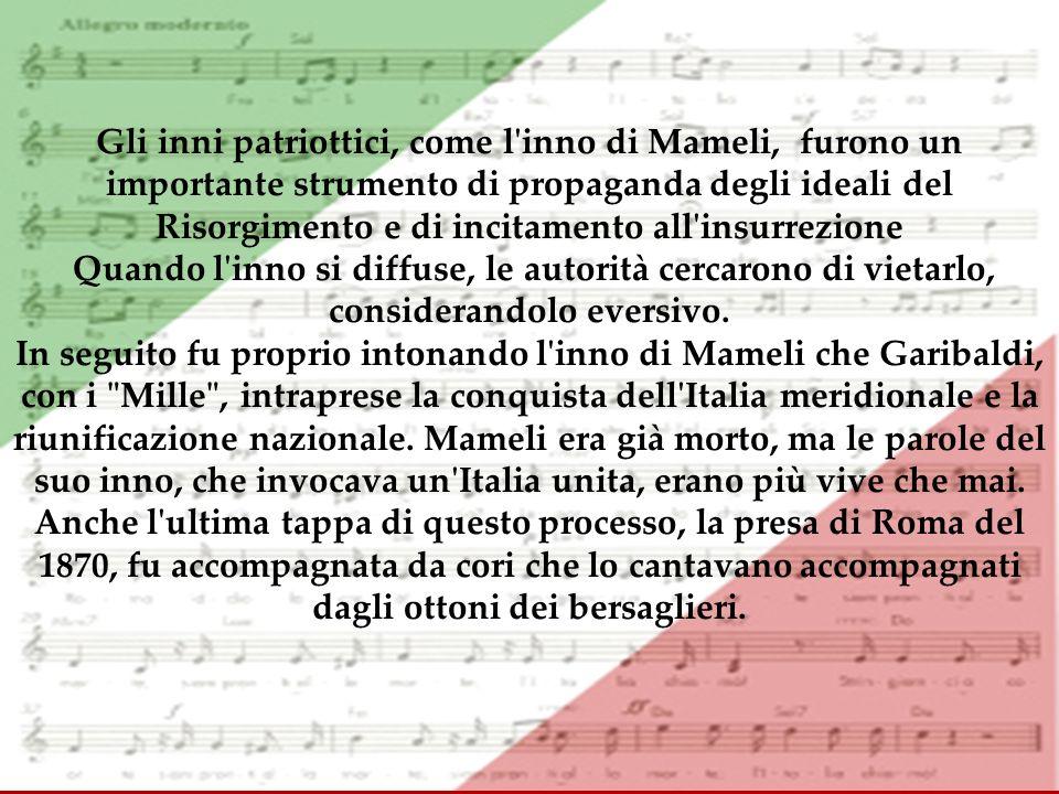 Gli inni patriottici, come l inno di Mameli, furono un importante strumento di propaganda degli ideali del Risorgimento e di incitamento all insurrezione