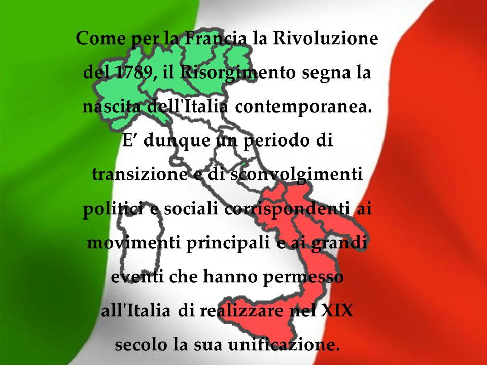 Come per la Francia la Rivoluzione del 1789, il Risorgimento segna la nascita dell Italia contemporanea.