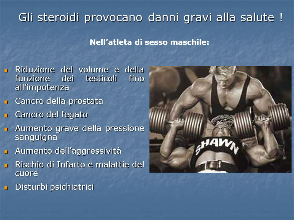 Gli steroidi provocano danni gravi alla salute !