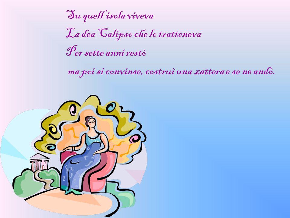 Su quell'isola viveva La dea Calipso che lo tratteneva.
