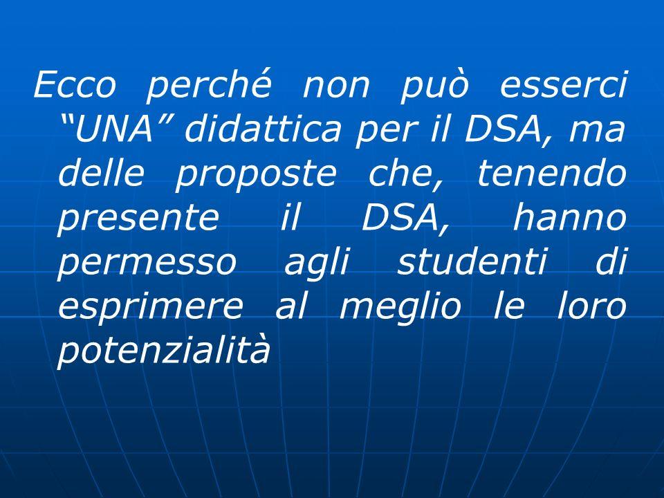 Ecco perché non può esserci UNA didattica per il DSA, ma delle proposte che, tenendo presente il DSA, hanno permesso agli studenti di esprimere al meglio le loro potenzialità