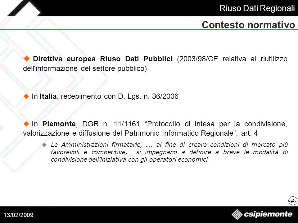 Contesto normativo Direttiva europea Riuso Dati Pubblici (2003/98/CE relativa al riutilizzo dell informazione del settore pubblico)