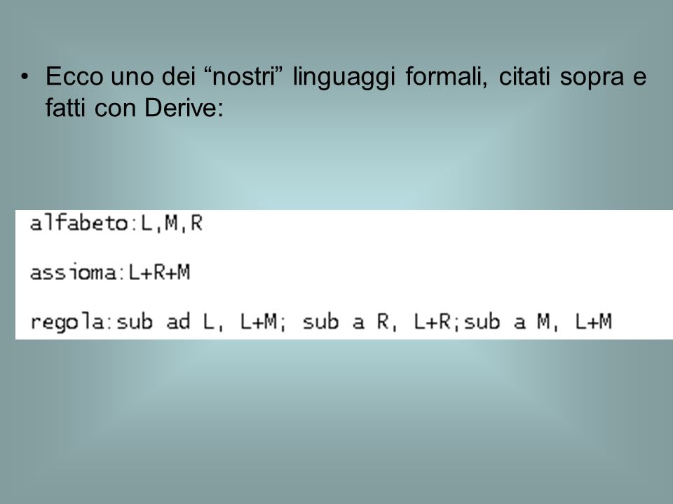 Ecco uno dei nostri linguaggi formali, citati sopra e fatti con Derive: