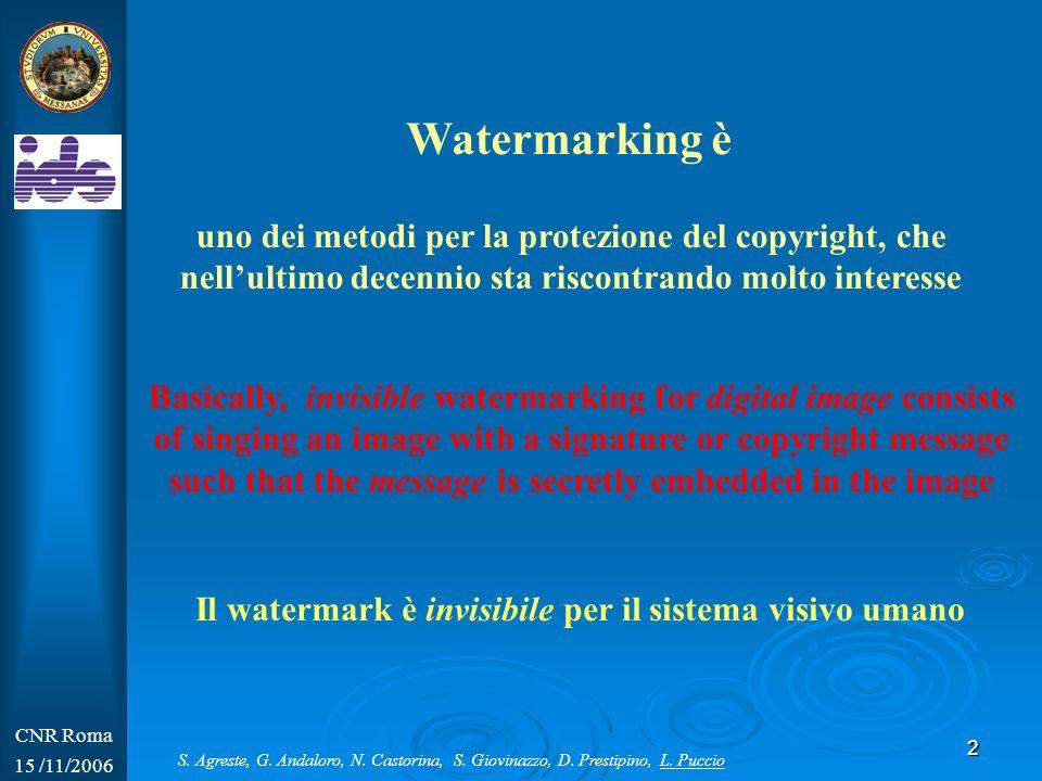 CNR Roma15 /11/2006. Watermarking è. uno dei metodi per la protezione del copyright, che nell'ultimo decennio sta riscontrando molto interesse.