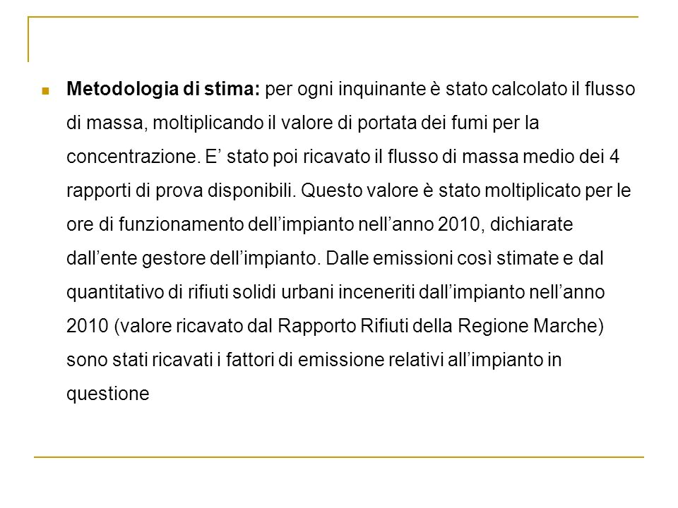 Metodologia di stima: per ogni inquinante è stato calcolato il flusso di massa, moltiplicando il valore di portata dei fumi per la concentrazione.