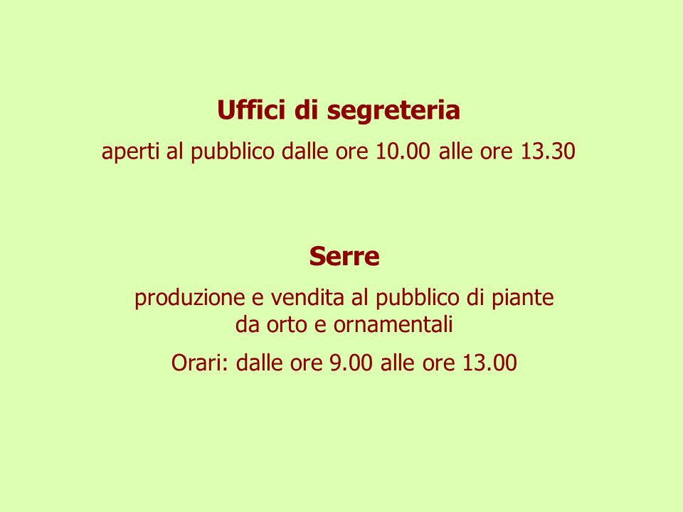 Uffici di segreteria aperti al pubblico dalle ore 10.00 alle ore 13.30