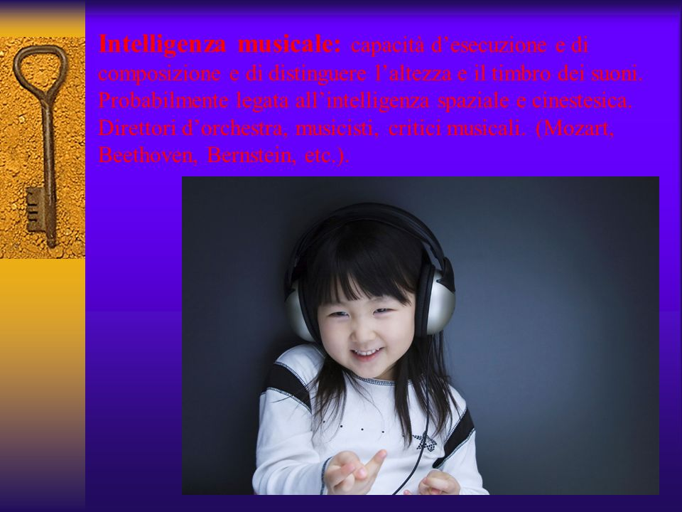 Intelligenza musicale: capacità d'esecuzione e di composizione e di distinguere l'altezza e il timbro dei suoni.