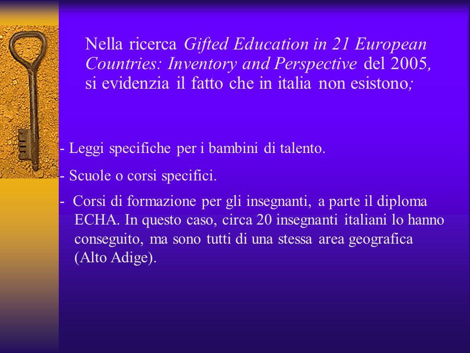 Nella ricerca Gifted Education in 21 European Countries: Inventory and Perspective del 2005, si evidenzia il fatto che in italia non esistono;