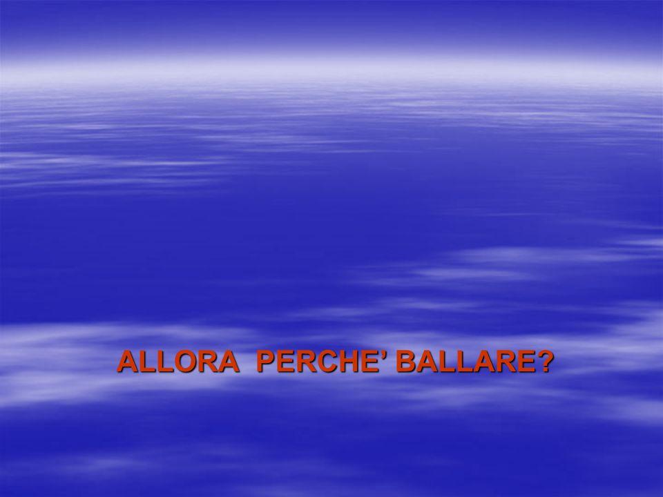 ALLORA PERCHE' BALLARE