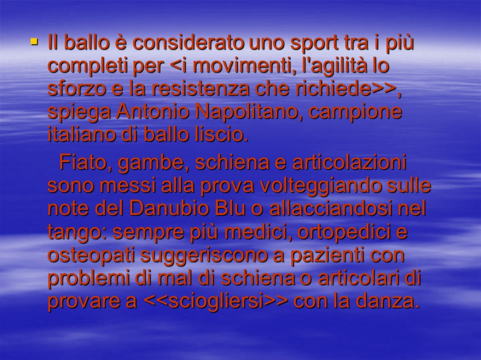 Il ballo è considerato uno sport tra i più completi per <i movimenti, l agilità lo sforzo e la resistenza che richiede>>, spiega Antonio Napolitano, campione italiano di ballo liscio.