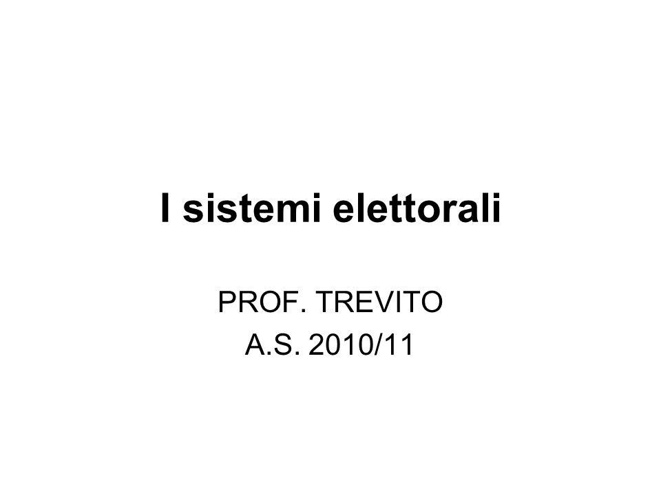 I sistemi elettorali PROF. TREVITO A.S. 2010/11