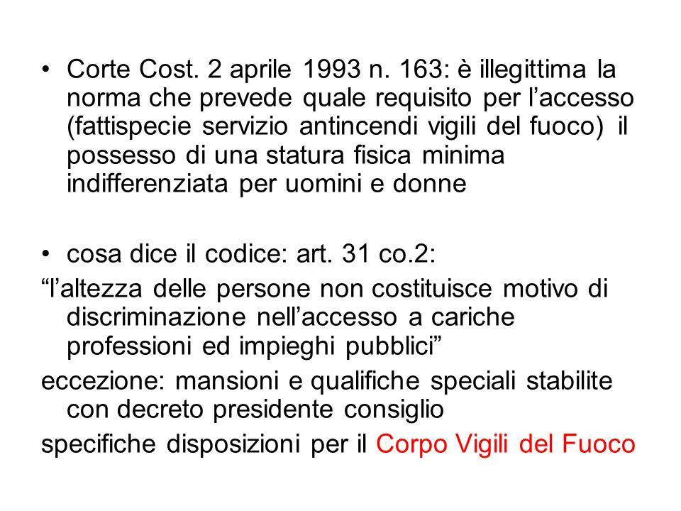Corte Cost. 2 aprile 1993 n. 163: è illegittima la norma che prevede quale requisito per l'accesso (fattispecie servizio antincendi vigili del fuoco) il possesso di una statura fisica minima indifferenziata per uomini e donne