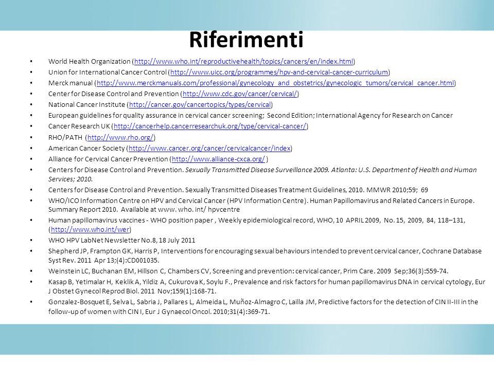 RiferimentiWorld Health Organization (http://www.who.int/reproductivehealth/topics/cancers/en/index.html)