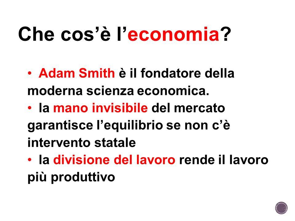 Che cos'è l'economia Adam Smith è il fondatore della moderna scienza economica.
