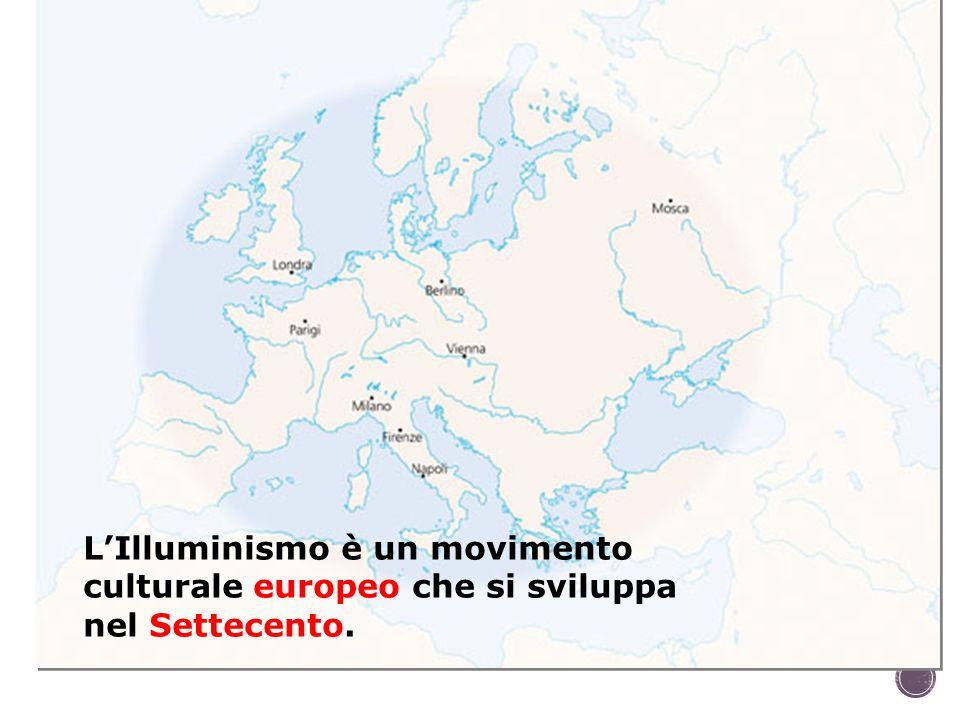 L'Illuminismo è un movimento culturale europeo che si sviluppa nel Settecento.