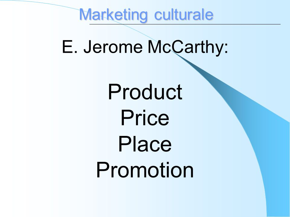 Marketing culturale E. Jerome McCarthy: Product Price Place Promotion